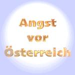 Angst vor Österreich - Austrophobie - Austriaphobie