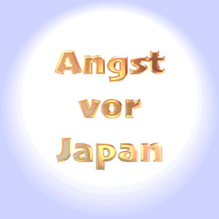 Japanophobie - Angst vor Japan - Nippophobie